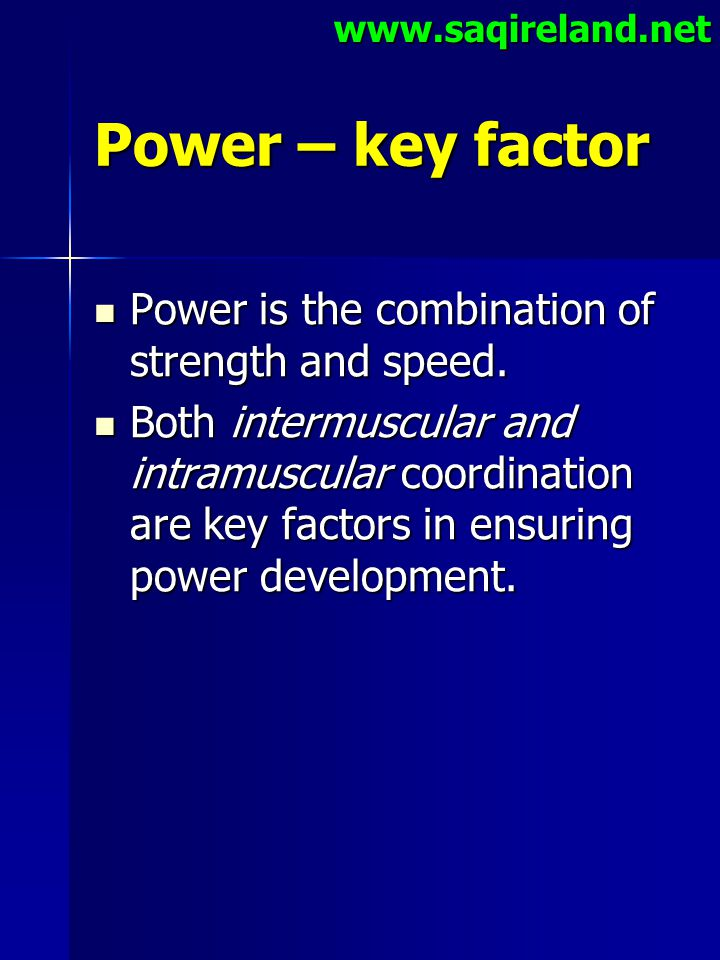 Power – key factor Power is the combination of strength and speed.