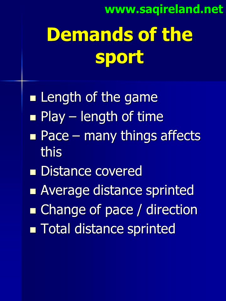 Demands of the sport Length of the game Play – length of time