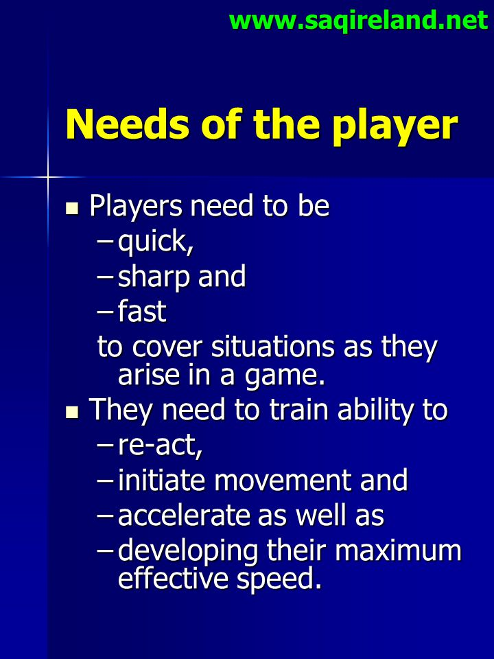 Needs of the player Players need to be quick, sharp and fast