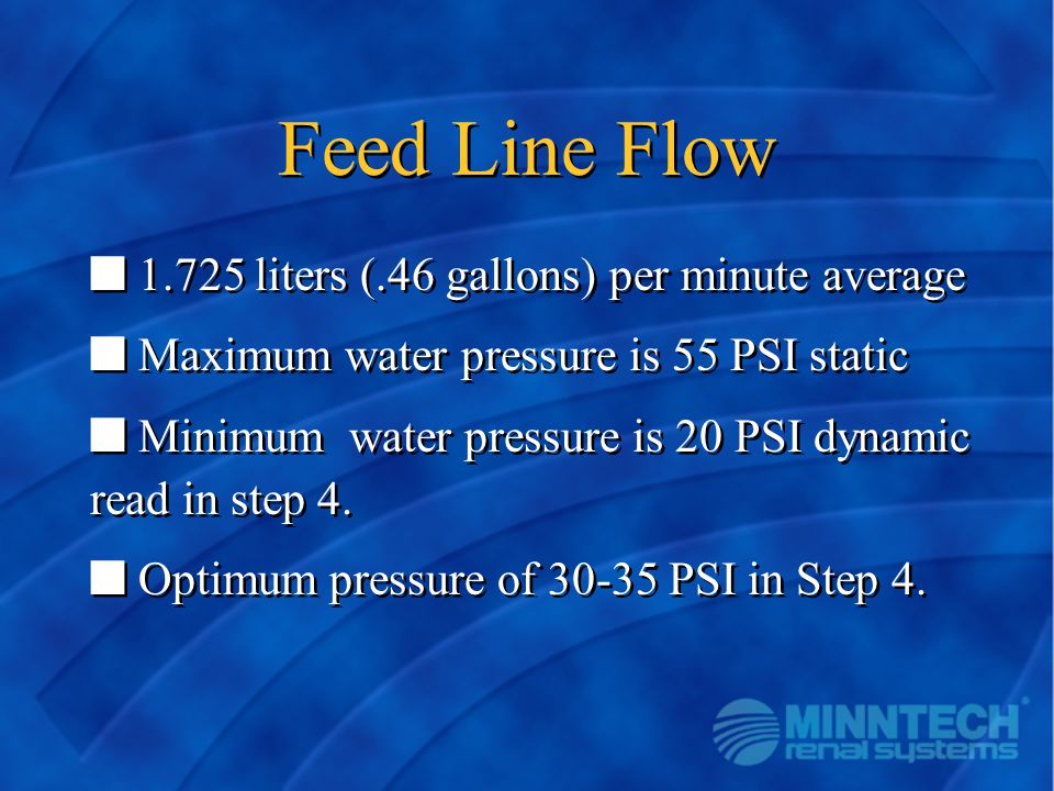 Feed Line Flow 1.725 liters (.46 gallons) per minute average