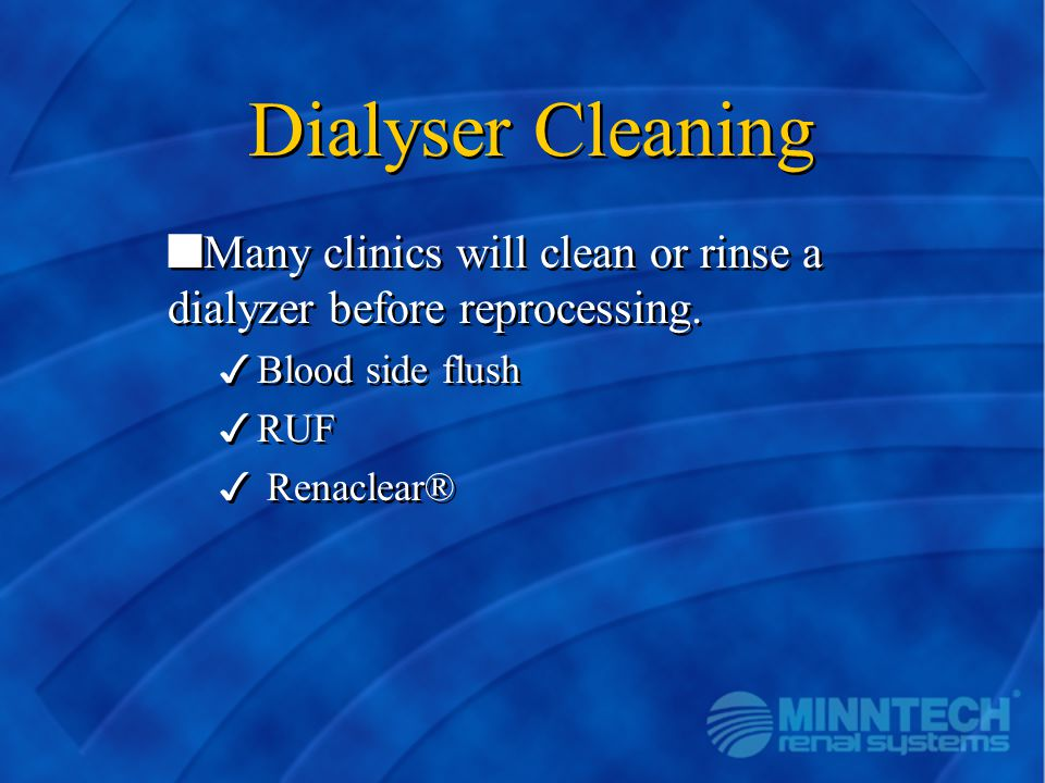 Dialyser Cleaning Many clinics will clean or rinse a dialyzer before reprocessing. Blood side flush.