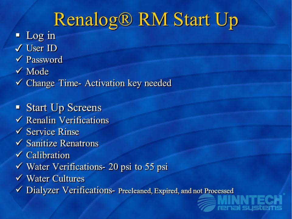 Renalog® RM Start Up Log in Start Up Screens User ID Password Mode