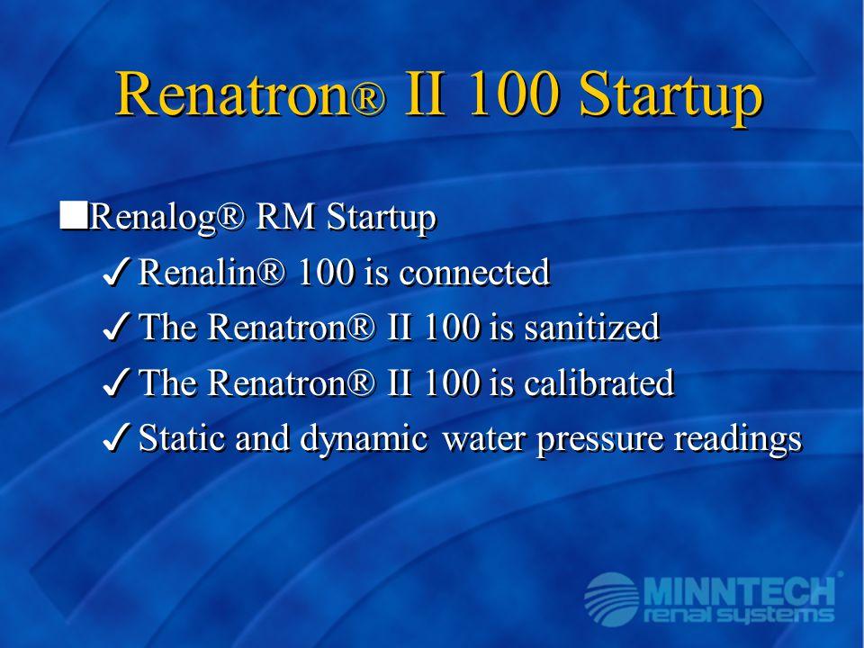 Renatron® II 100 Startup Renalog® RM Startup Renalin® 100 is connected