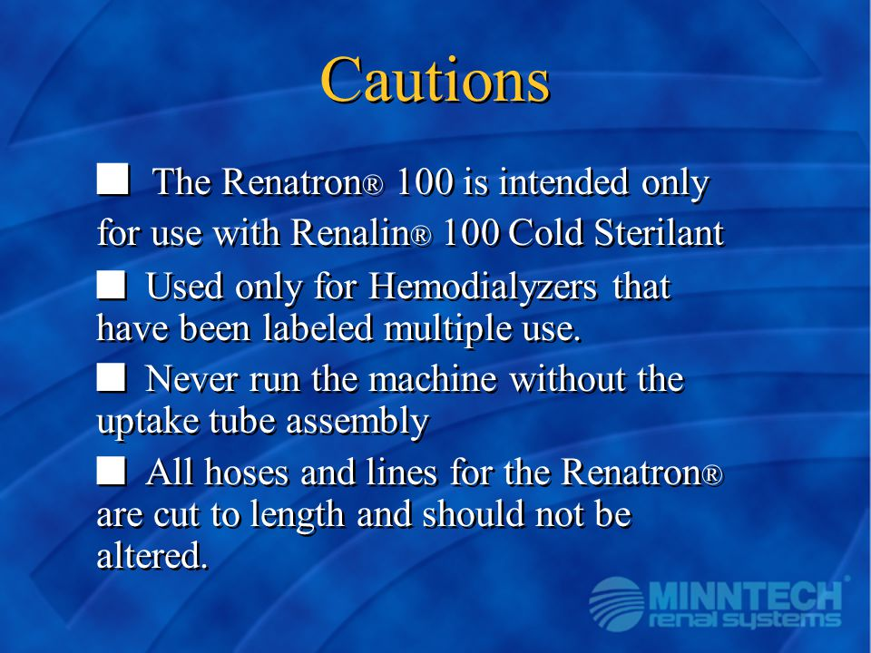 Cautions The Renatron® 100 is intended only for use with Renalin® 100 Cold Sterilant.