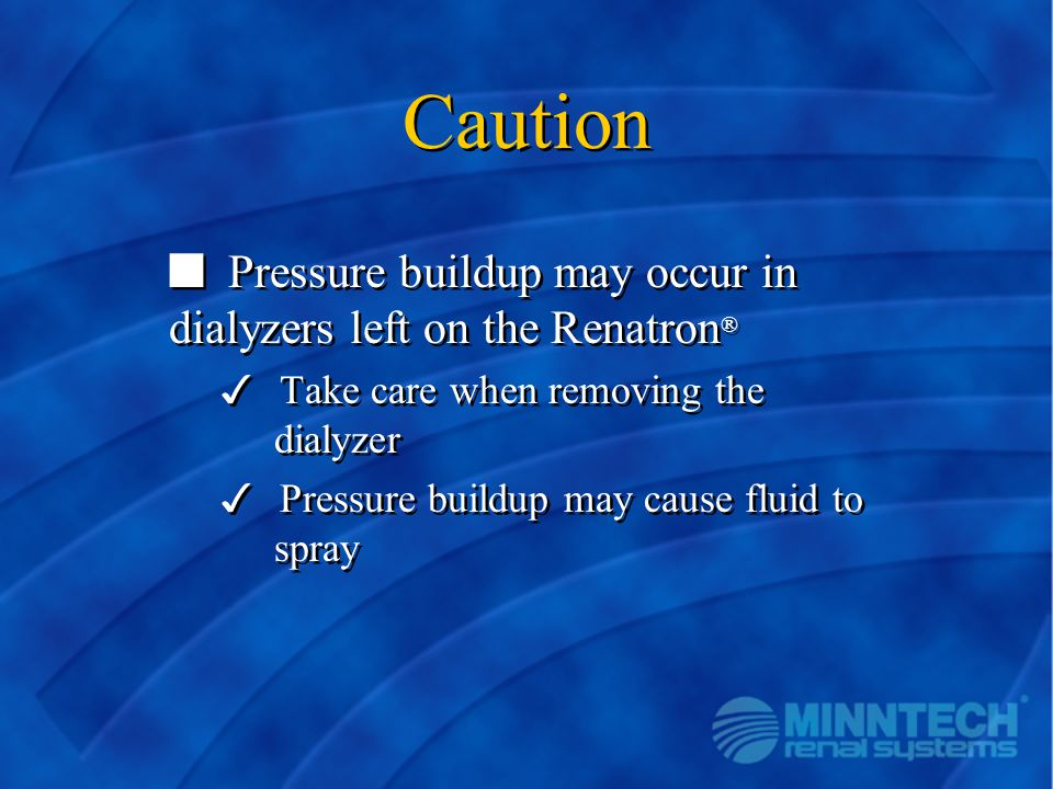 Caution Pressure buildup may occur in dialyzers left on the Renatron®