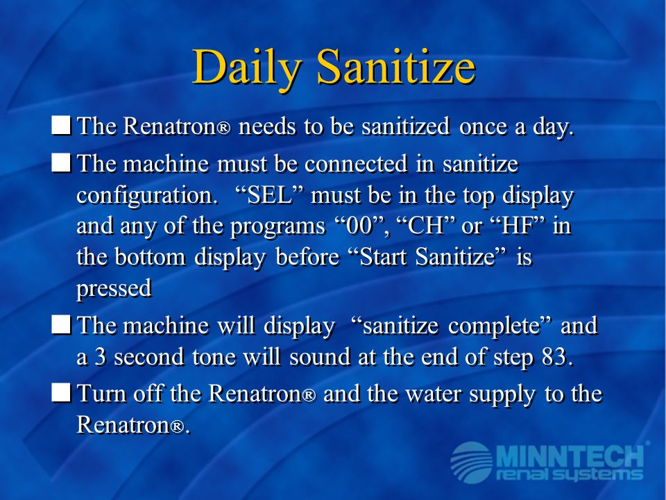 Daily Sanitize The Renatron needs to be sanitized once a day.