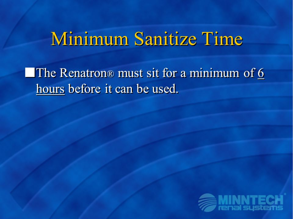 Minimum Sanitize Time The Renatron must sit for a minimum of 6 hours before it can be used.