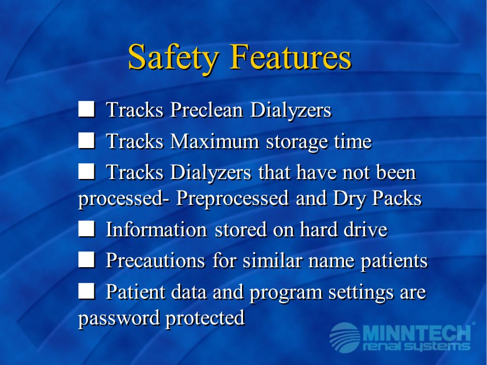 Safety Features Tracks Preclean Dialyzers Tracks Maximum storage time