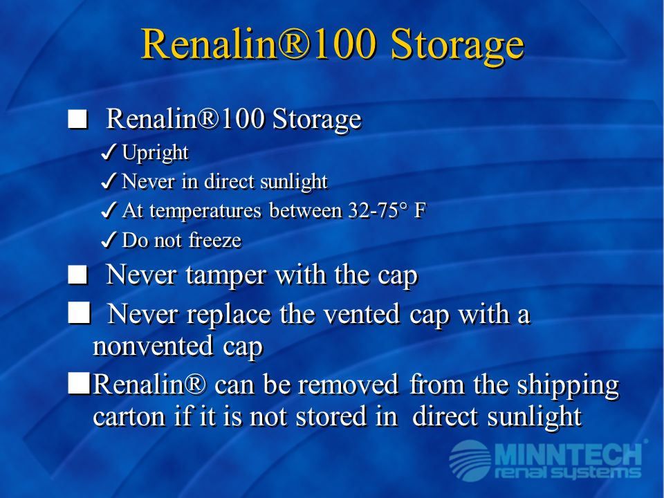 Renalin®100 Storage Never replace the vented cap with a nonvented cap