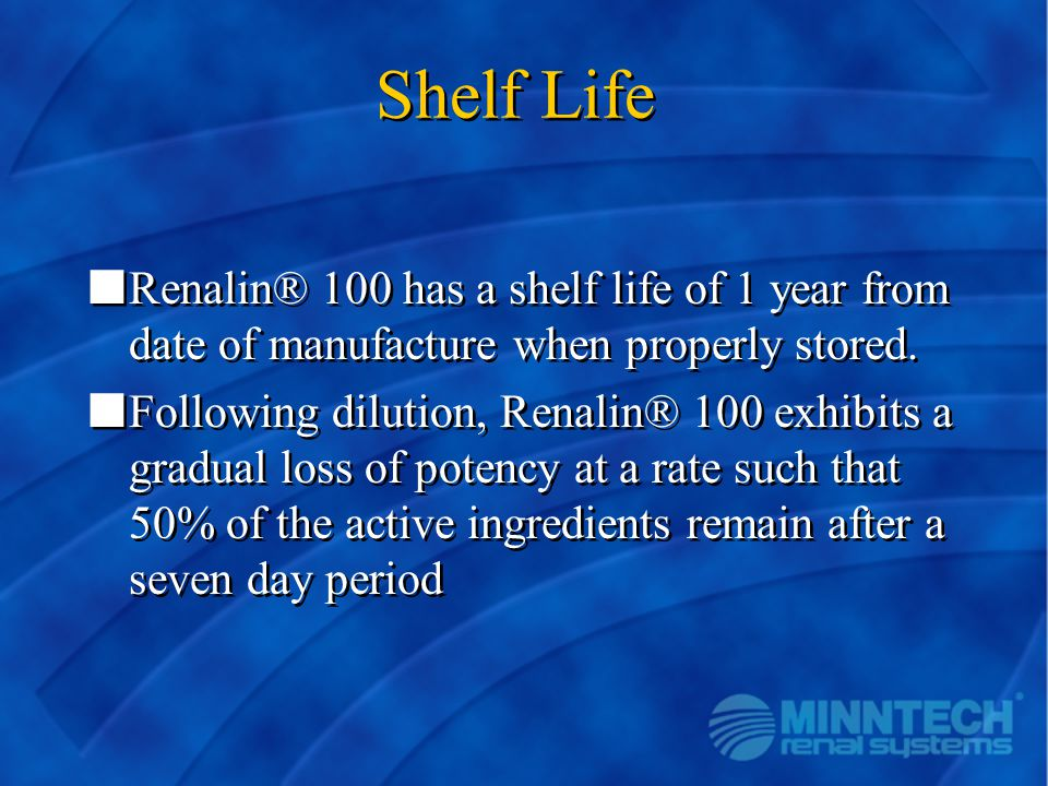 Shelf Life Renalin® 100 has a shelf life of 1 year from date of manufacture when properly stored.