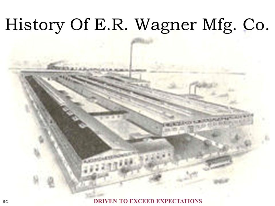 History Of E.R. Wagner Mfg. Co.