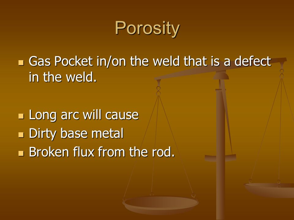 Porosity Gas Pocket in/on the weld that is a defect in the weld.