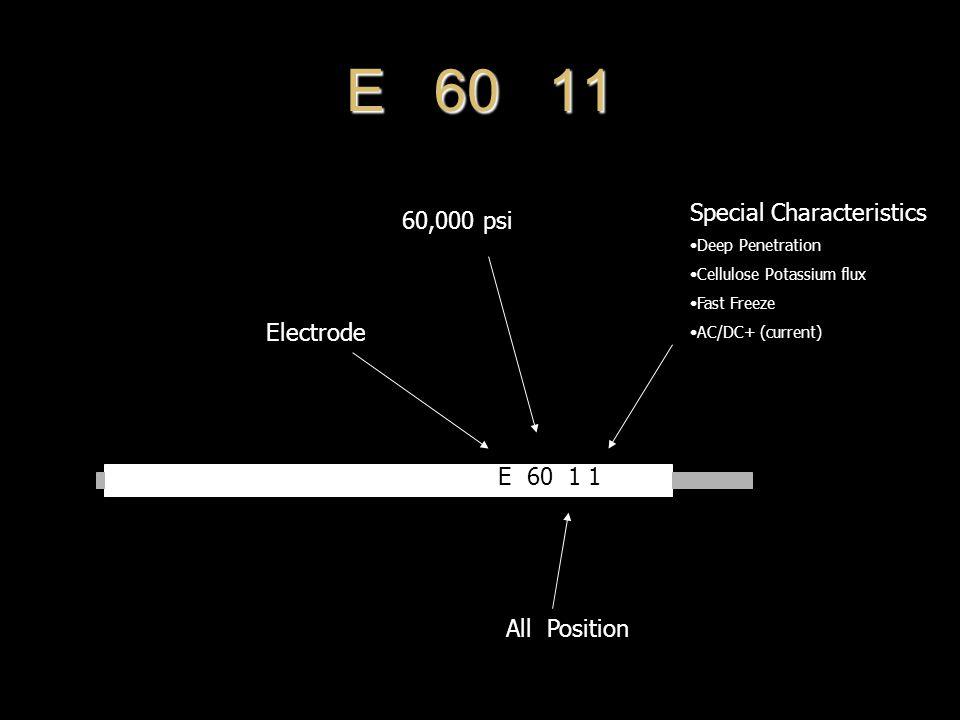 E 60 11 Special Characteristics 60,000 psi Electrode E 60 1 1
