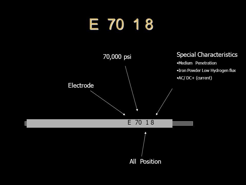 E 70 1 8 Special Characteristics 70,000 psi Electrode E 70 1 8