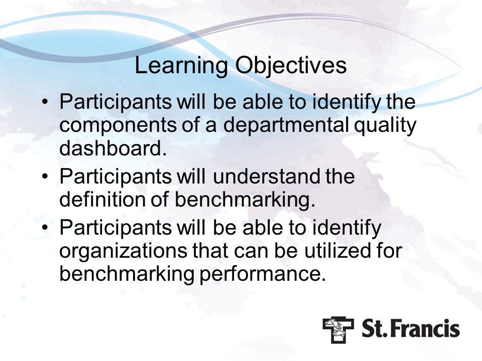 Learning Objectives Participants will be able to identify the components of a departmental quality dashboard.