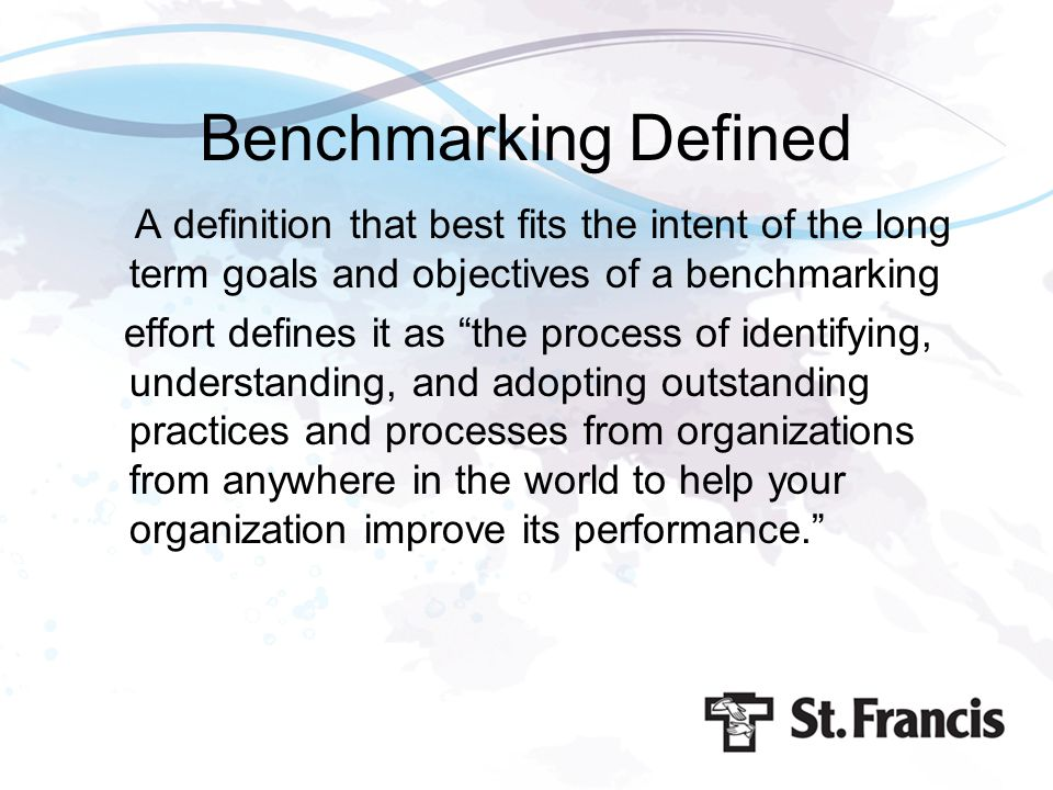 Benchmarking Defined A definition that best fits the intent of the long term goals and objectives of a benchmarking.