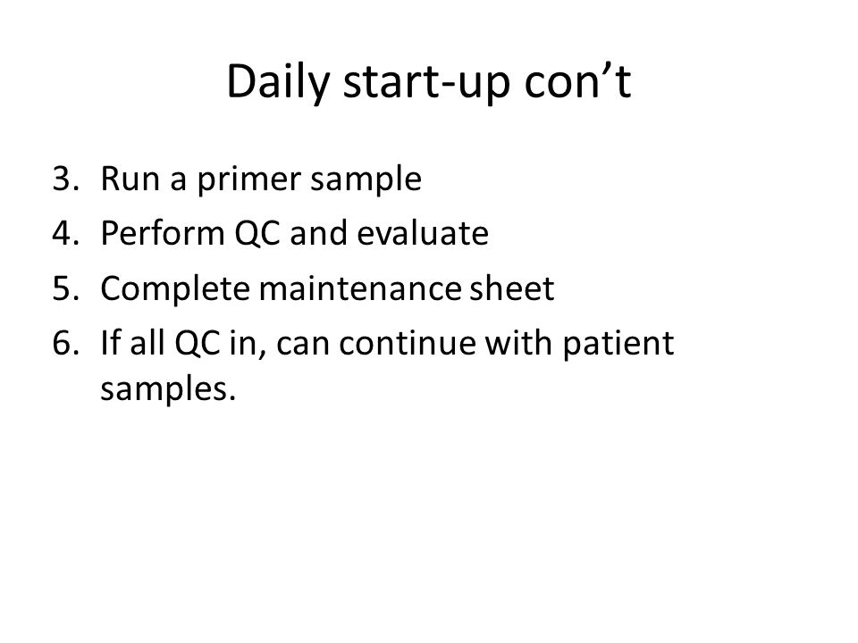 Daily start-up con't Run a primer sample Perform QC and evaluate