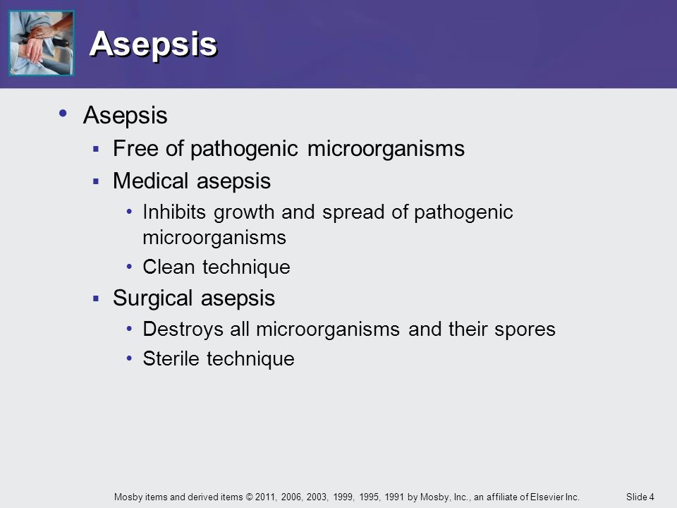 Asepsis Asepsis Free of pathogenic microorganisms Medical asepsis