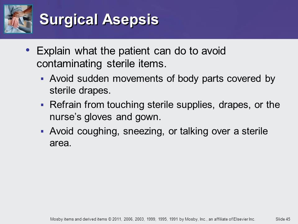 Surgical Asepsis Explain what the patient can do to avoid contaminating sterile items.
