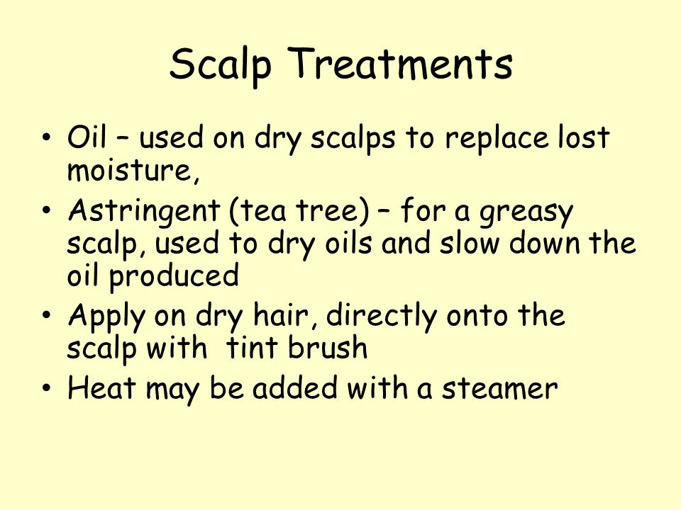 Scalp Treatments Oil – used on dry scalps to replace lost moisture,