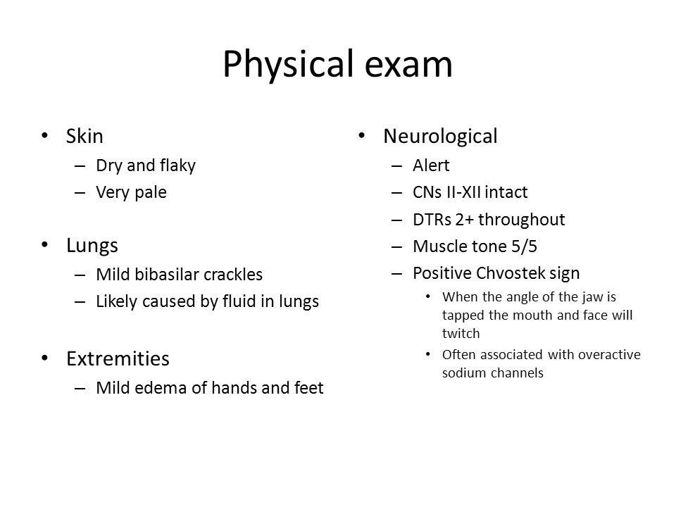 Physical exam Skin Lungs Extremities Neurological Dry and flaky