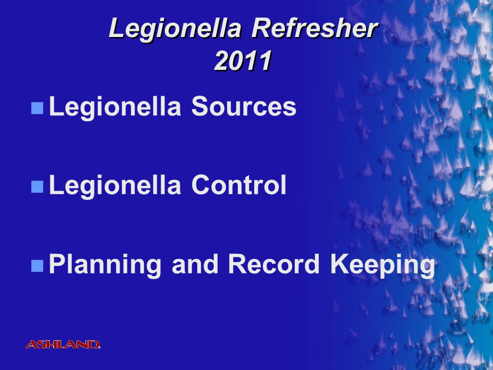 Legionella Refresher 2011 Legionella Sources Legionella Control Planning and Record Keeping