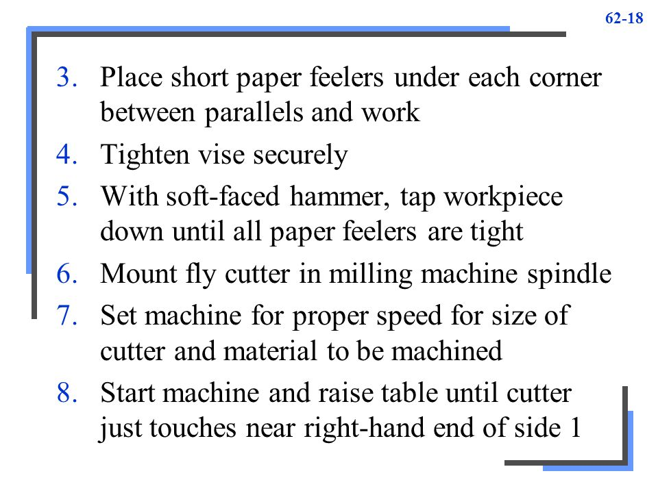 Place short paper feelers under each corner between parallels and work