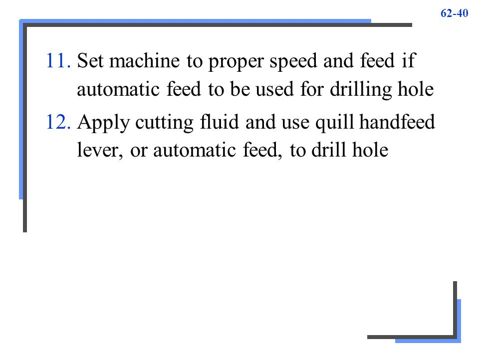Set machine to proper speed and feed if automatic feed to be used for drilling hole
