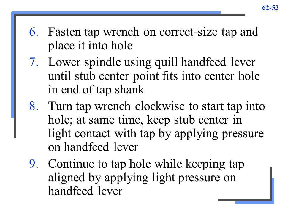 Fasten tap wrench on correct-size tap and place it into hole