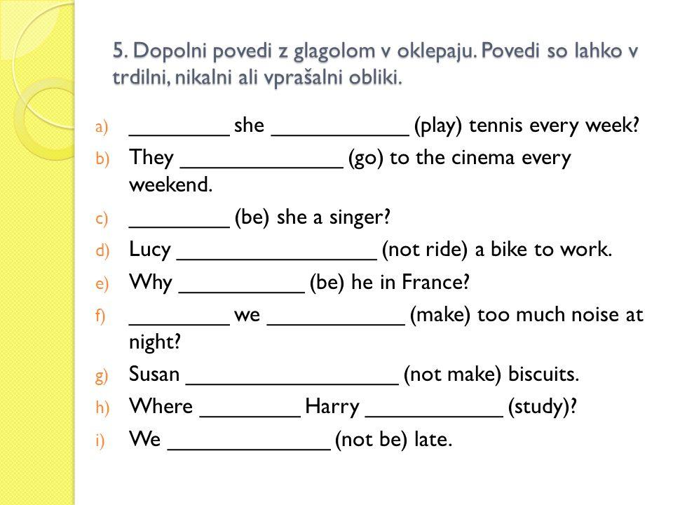 5. Dopolni povedi z glagolom v oklepaju