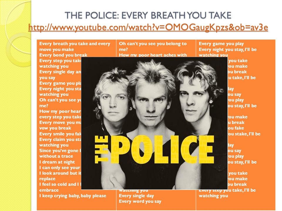 THE POLICE: EVERY BREATH YOU TAKE http://www. youtube. com/watch