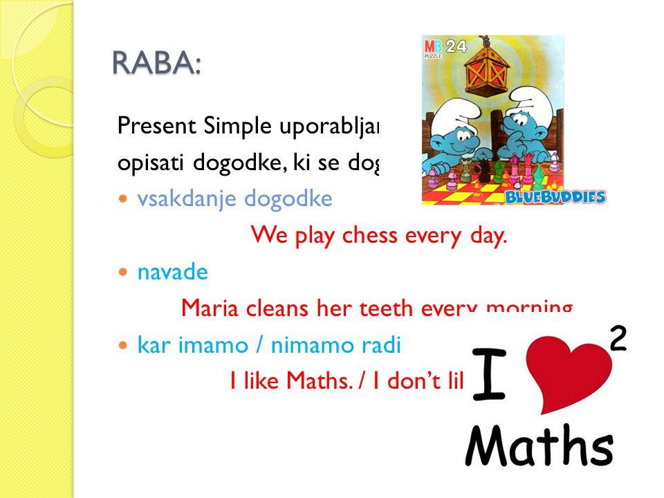 RABA: Present Simple uporabljamo, kadar želimo
