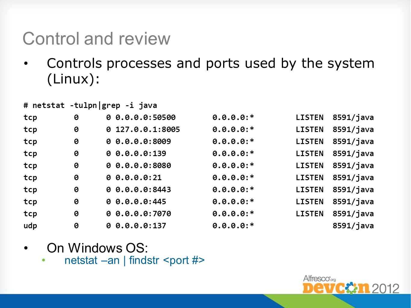 Control and review Controls processes and ports used by the system (Linux): # netstat -tulpn|grep -i java.