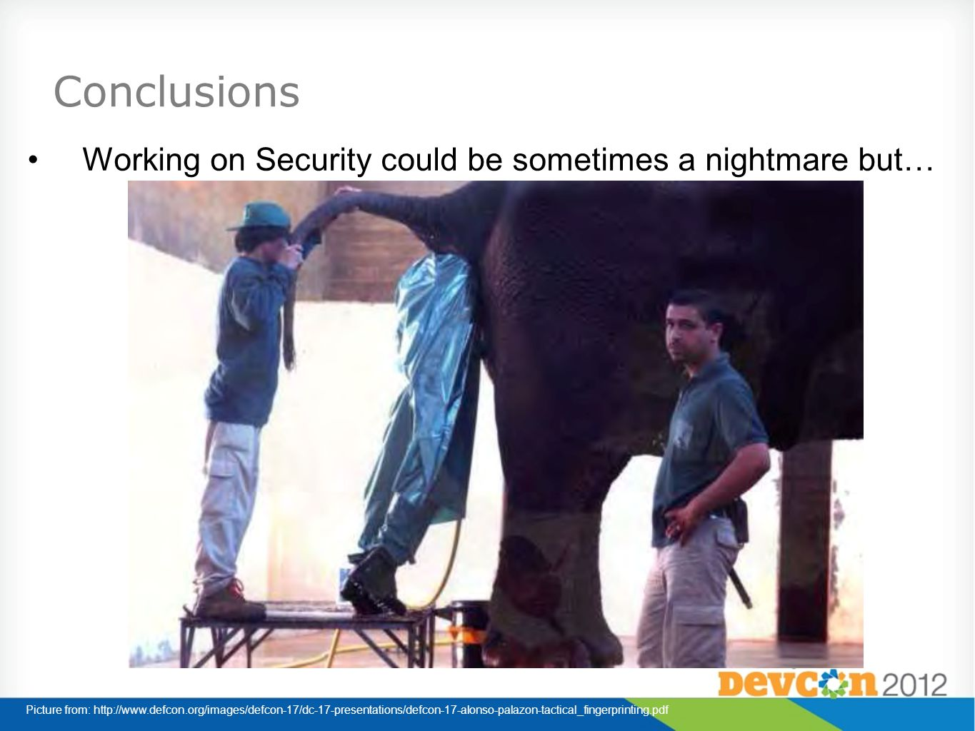 Conclusions Working on Security could be sometimes a nightmare but…
