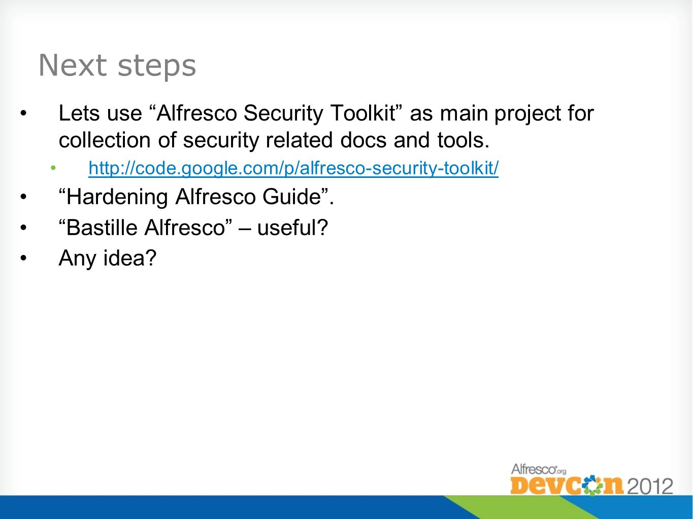 Next steps Lets use Alfresco Security Toolkit as main project for collection of security related docs and tools.