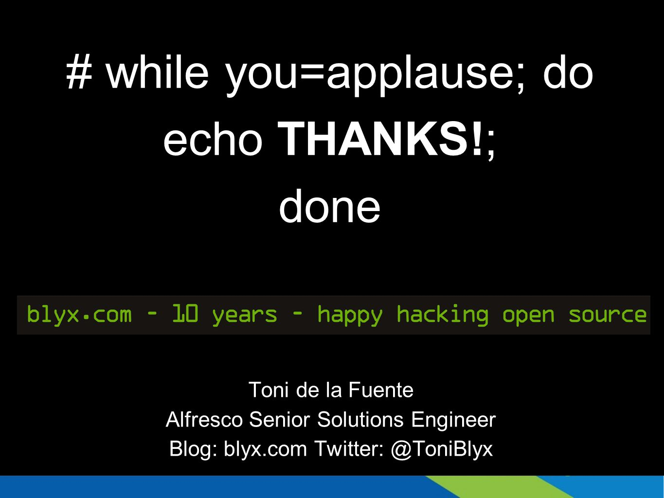 # while you=applause; do echo THANKS!; done