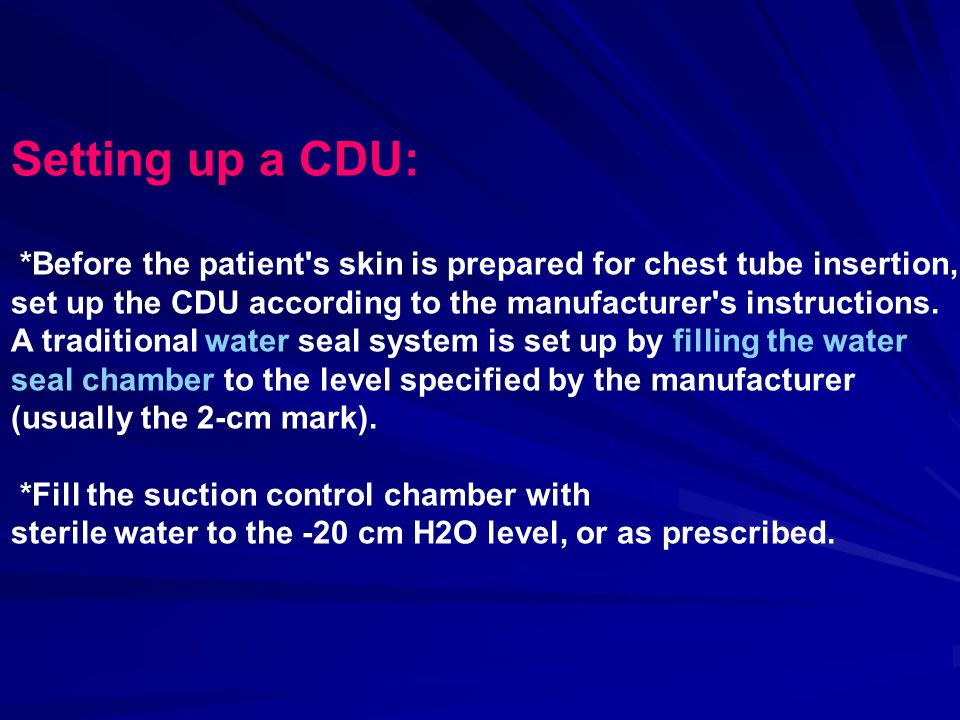Setting up a CDU: *Before the patient s skin is prepared for chest tube insertion, set up the CDU according to the manufacturer s instructions.