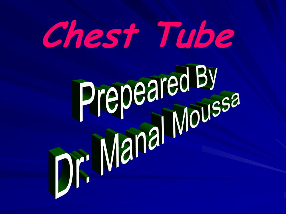 Chest Tube Prepeared By Dr: Manal Moussa