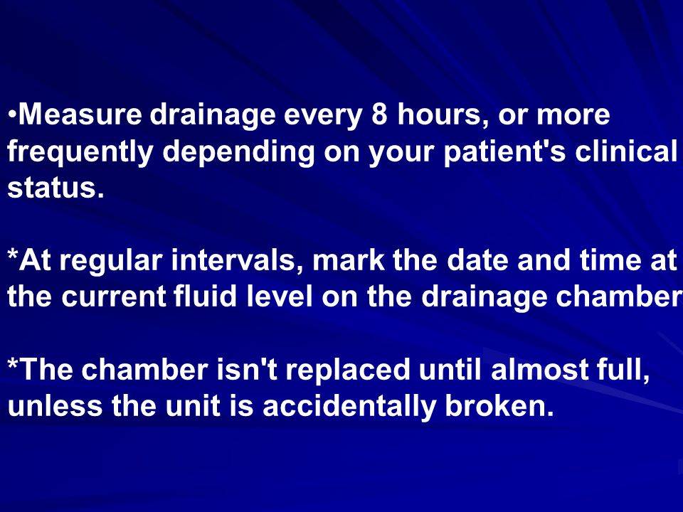 Measure drainage every 8 hours, or more