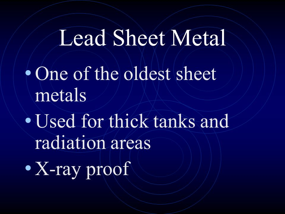Lead Sheet Metal One of the oldest sheet metals