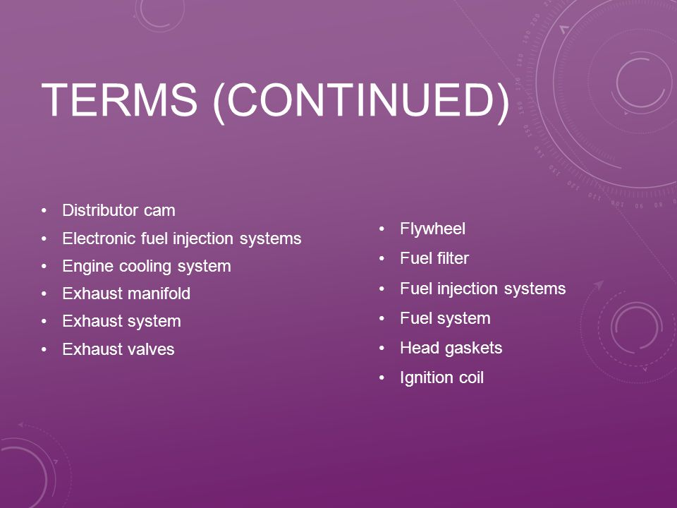 Terms (continued) Flywheel Distributor cam Fuel filter