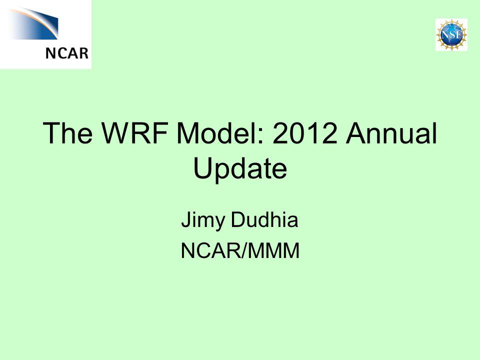 The WRF Model: 2012 Annual Update