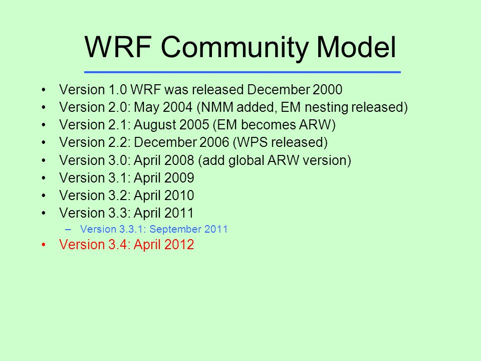 WRF Community Model Version 1.0 WRF was released December 2000