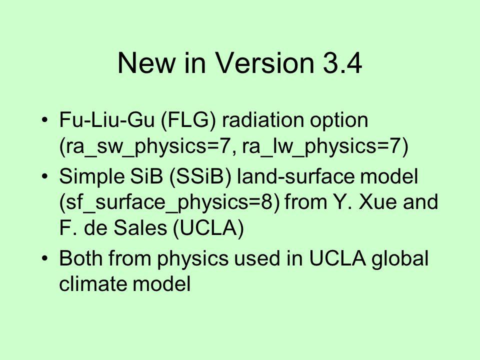 New in Version 3.4 Fu-Liu-Gu (FLG) radiation option (ra_sw_physics=7, ra_lw_physics=7)