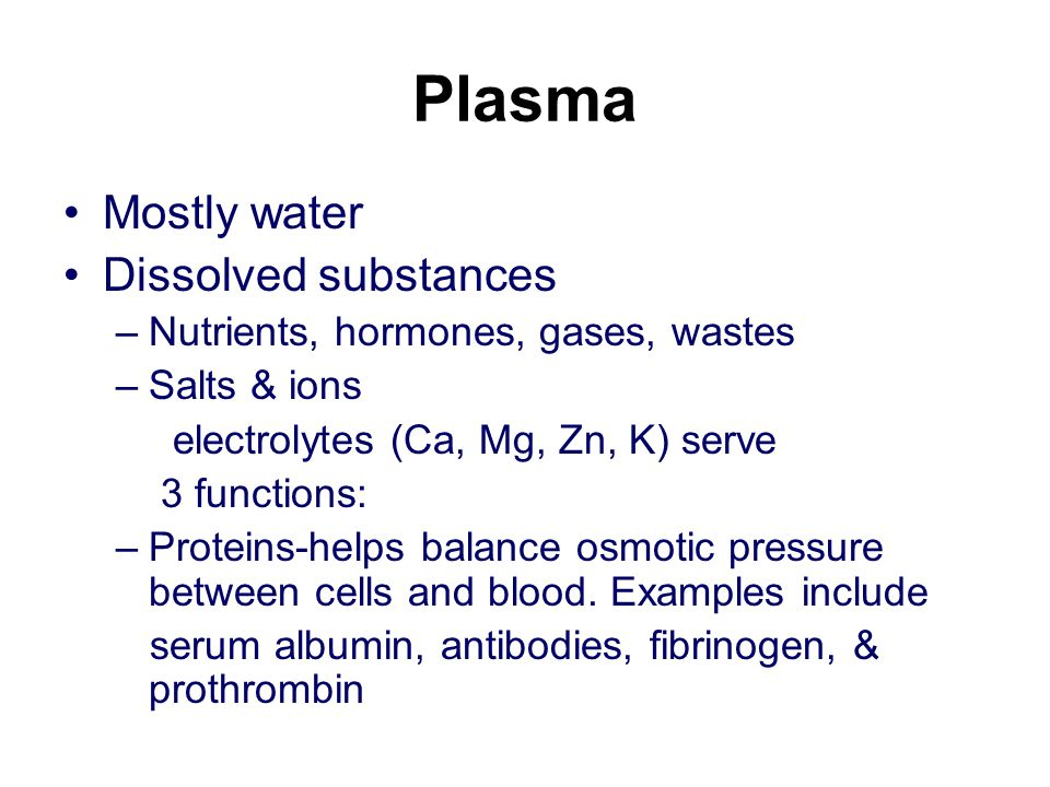 Plasma Mostly water Dissolved substances