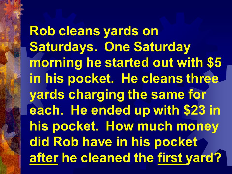 Rob cleans yards on Saturdays