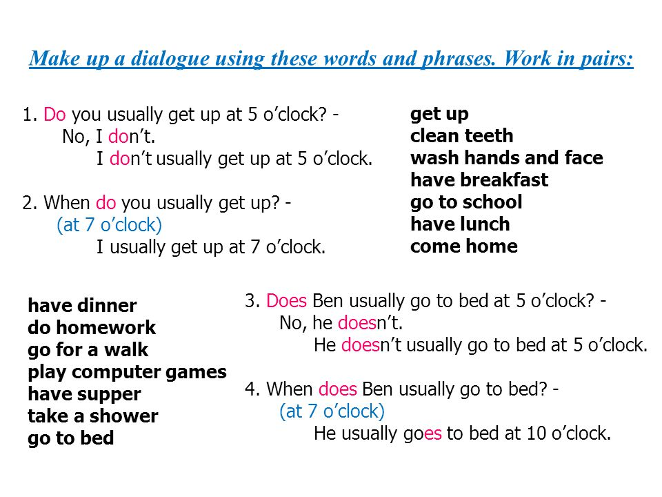 Make up a dialogue using these words and phrases. Work in pairs:
