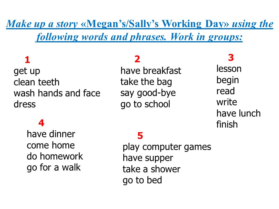 Make up a story «Megan's/Sally's Working Day» using the following words and phrases. Work in groups:
