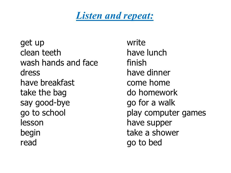 Listen and repeat: get up clean teeth wash hands and face dress