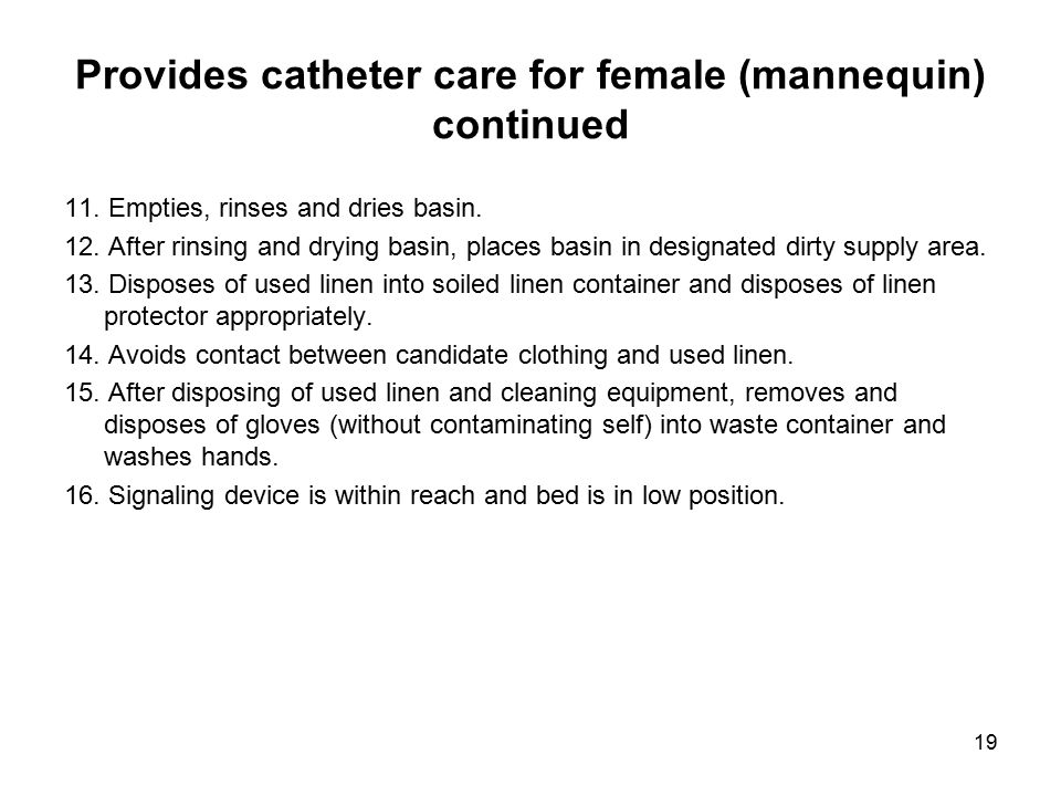 Provides catheter care for female (mannequin) continued